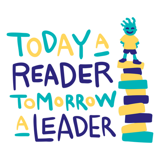 Today a reader tomorrow a leader flat