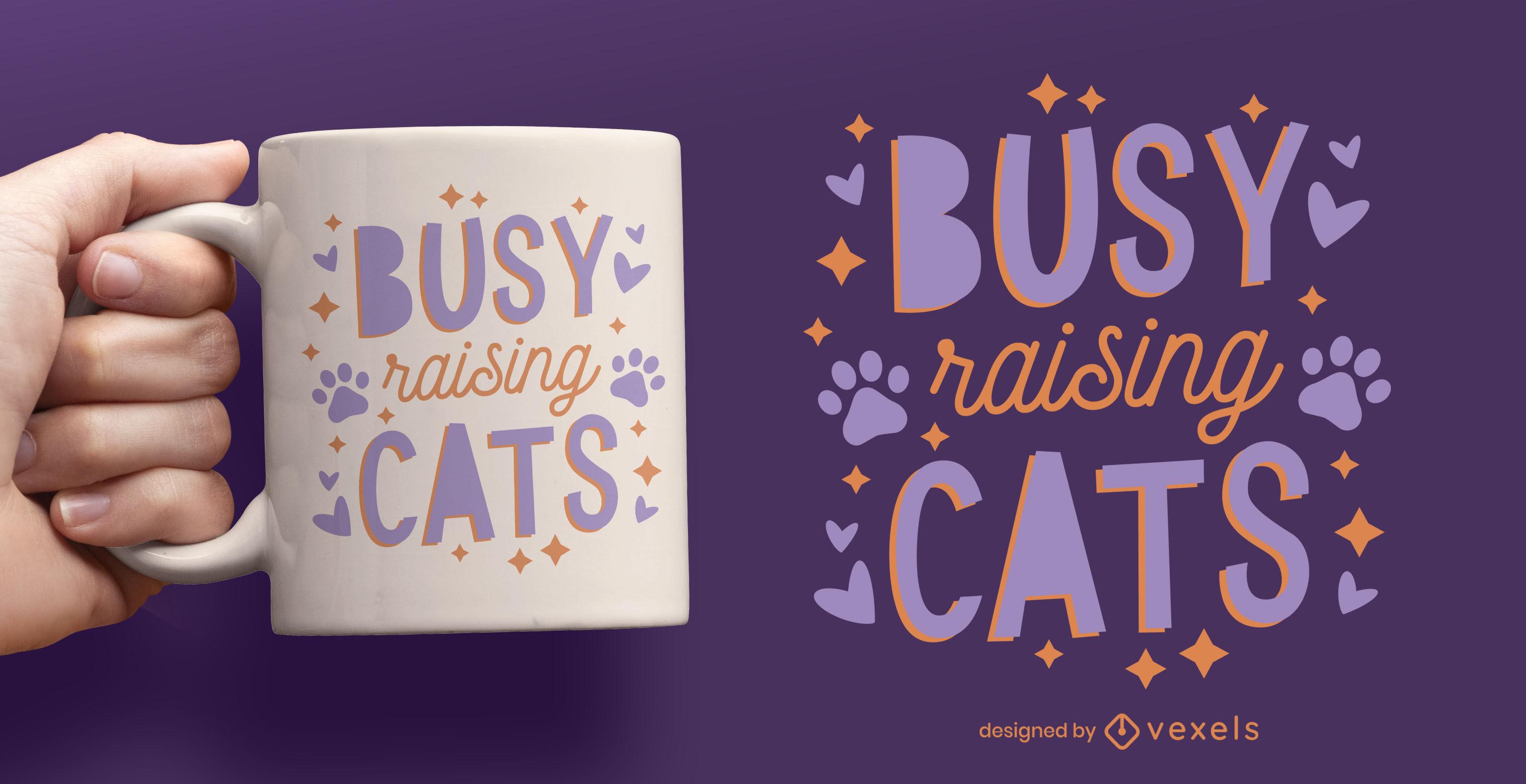 Beschäftigt, Katzen aufzuziehen, zitieren Tassendesign