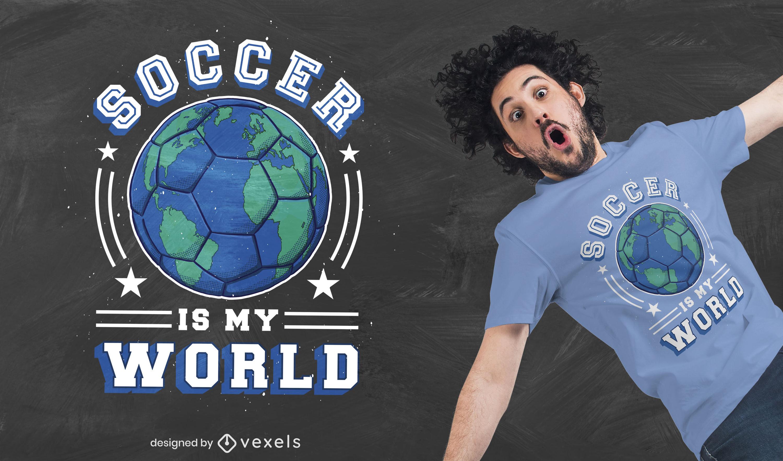 Soccer is my world diseño de camiseta