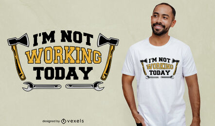 Not working today tools t-shirt design