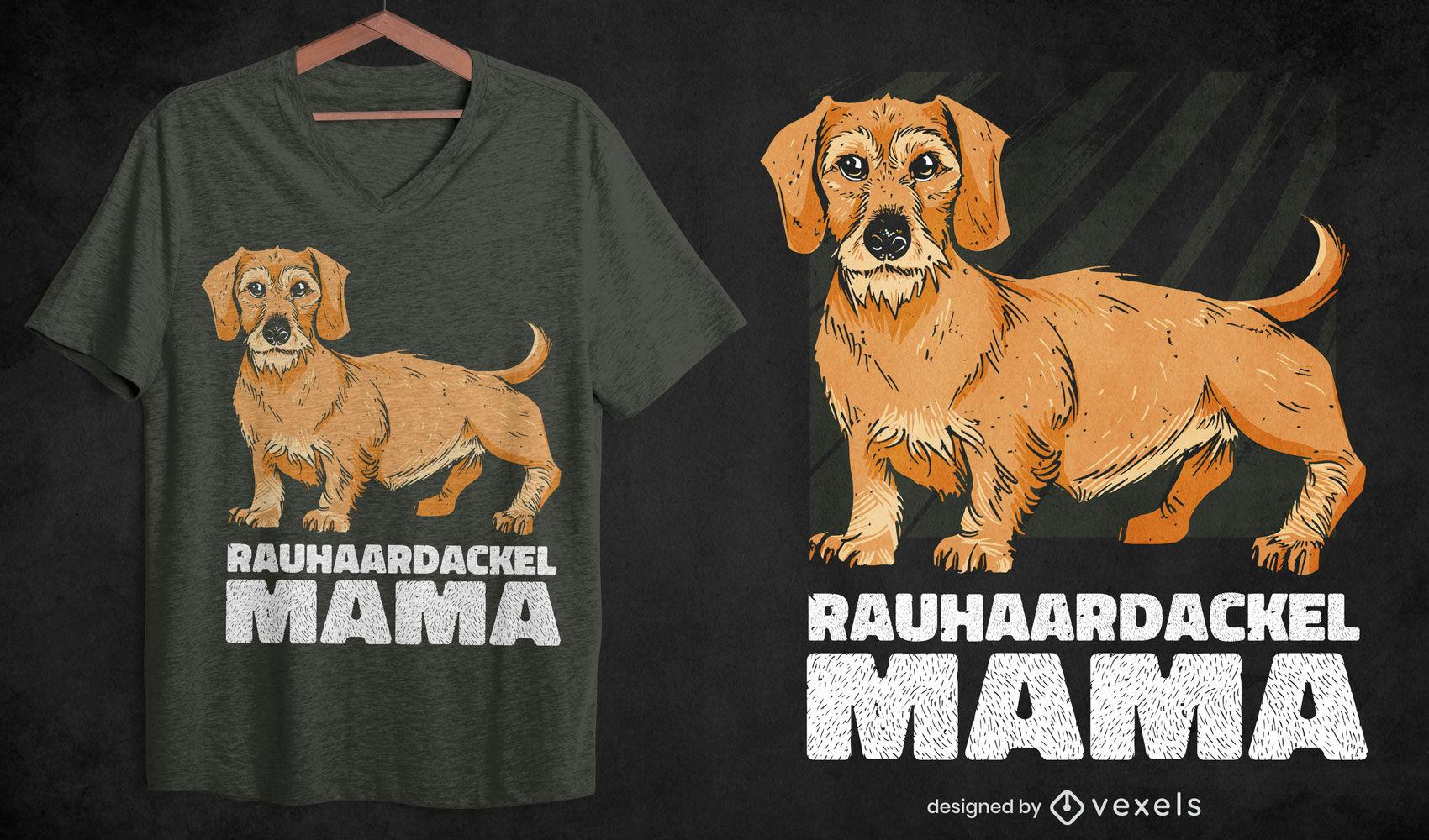 Rauhaardackel mama design t-shirt cão