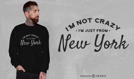 No estoy loco, solo soy del diseño de camisetas de Nueva York
