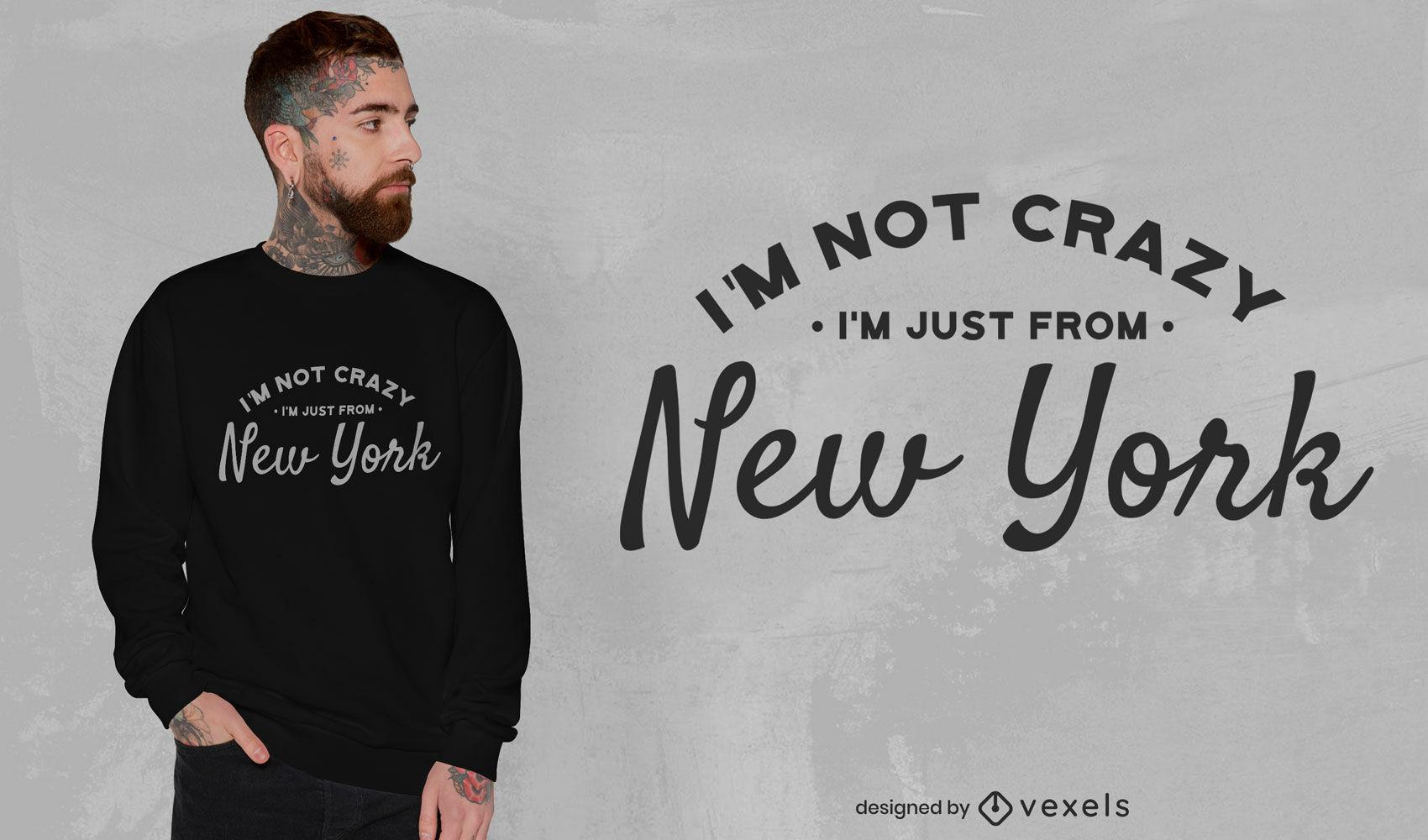 Não sou louco, sou apenas do design de camisetas em Nova York