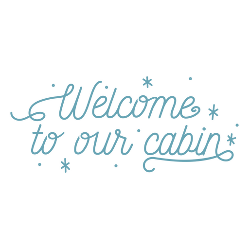 Welcome to our cabin quote lettering