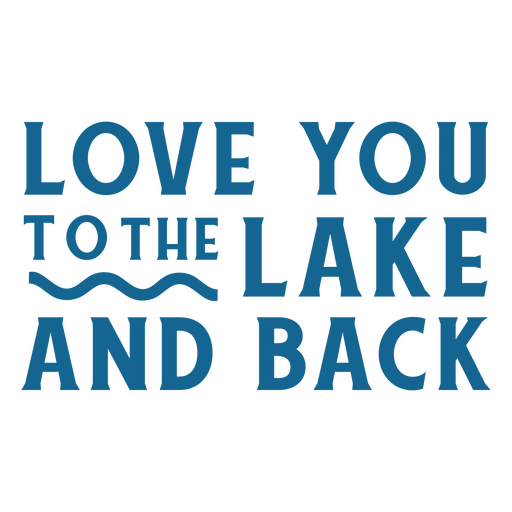 Love you to the lake and back quote flat