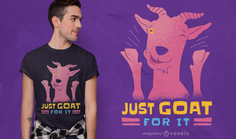 Einfach Ziege dafür T-Shirt Design